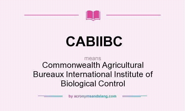 What does CABIIBC mean? It stands for Commonwealth Agricultural Bureaux International Institute of Biological Control
