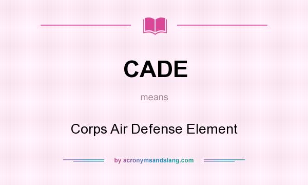 What does CADE mean? It stands for Corps Air Defense Element