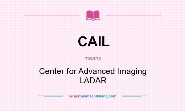 What does CAIL mean? It stands for Center for Advanced Imaging LADAR