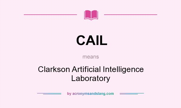 What does CAIL mean? It stands for Clarkson Artificial Intelligence Laboratory