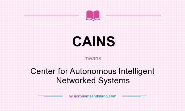 What does CAINS mean? It stands for Center for Autonomous Intelligent Networked Systems