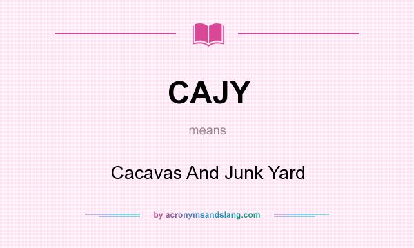 What does CAJY mean? It stands for Cacavas And Junk Yard