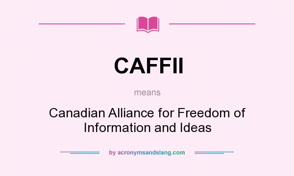 What does CAFFII mean? It stands for Canadian Alliance for Freedom of Information and Ideas