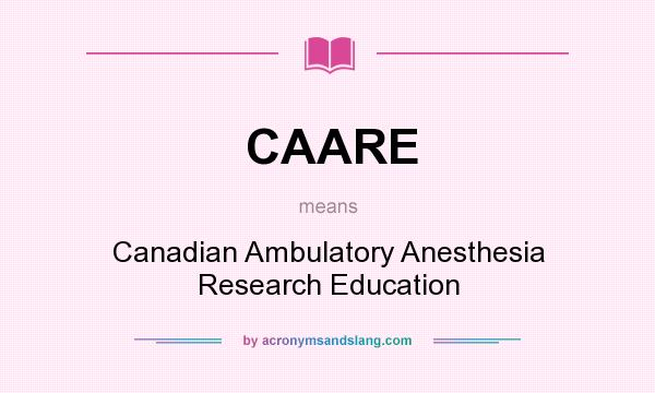 What does CAARE mean? It stands for Canadian Ambulatory Anesthesia Research Education