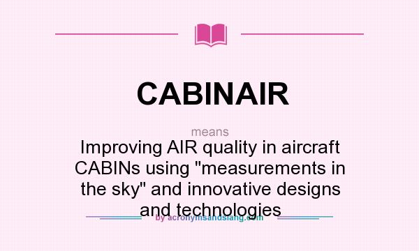 What does CABINAIR mean? It stands for Improving AIR quality in aircraft CABINs using measurements in the sky and innovative designs and technologies