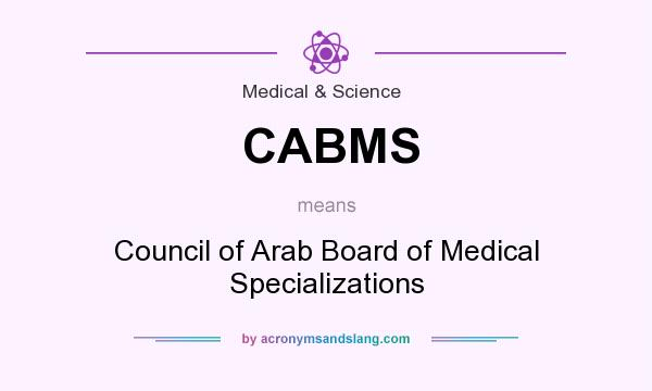 What does CABMS mean? It stands for Council of Arab Board of Medical Specializations
