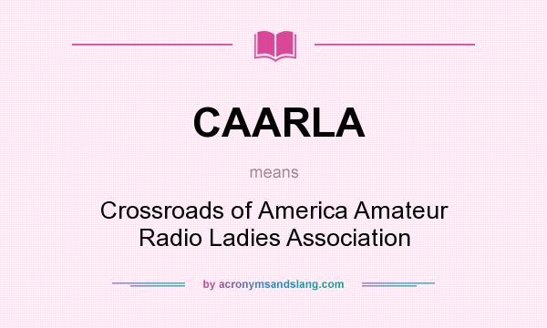 What does CAARLA mean? It stands for Crossroads of America Amateur Radio Ladies Association