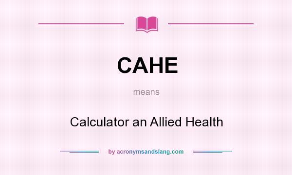What does CAHE mean? It stands for Calculator an Allied Health