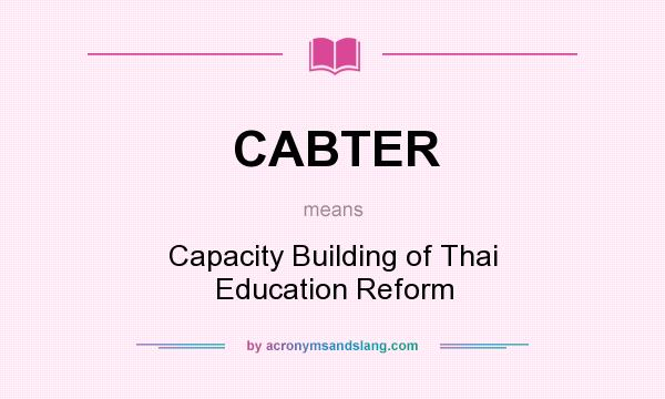 What does CABTER mean? It stands for Capacity Building of Thai Education Reform