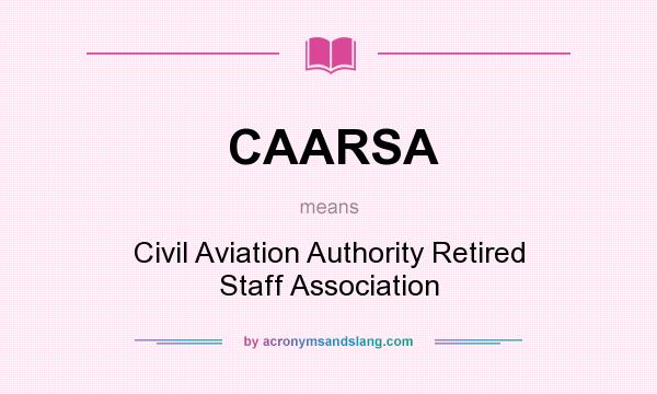 What does CAARSA mean? It stands for Civil Aviation Authority Retired Staff Association