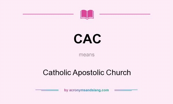 What does CAC mean? It stands for Catholic Apostolic Church