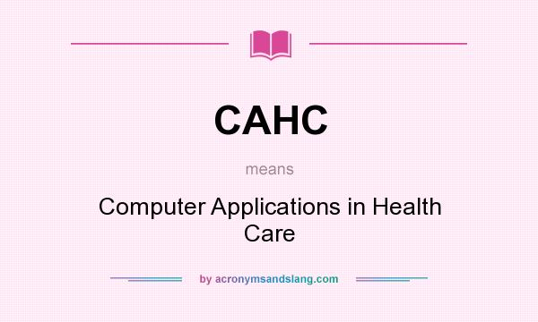 What does CAHC mean? It stands for Computer Applications in Health Care