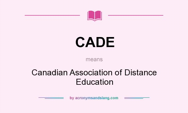 What does CADE mean? It stands for Canadian Association of Distance Education