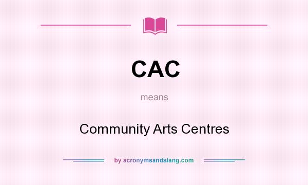 What does CAC mean? It stands for Community Arts Centres