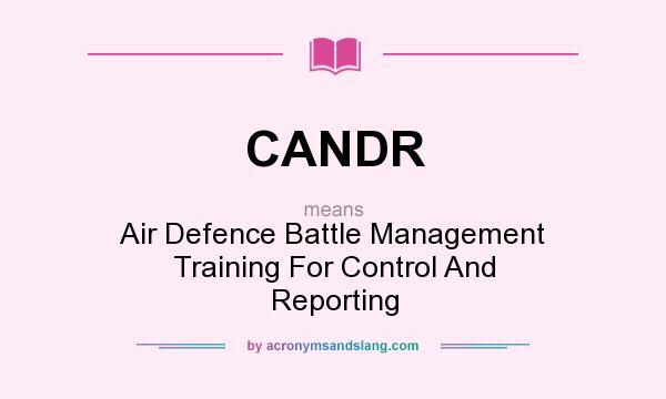 What does CANDR mean? It stands for Air Defence Battle Management Training For Control And Reporting