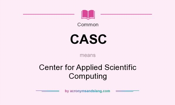 What does CASC mean? It stands for Center for Applied Scientific Computing