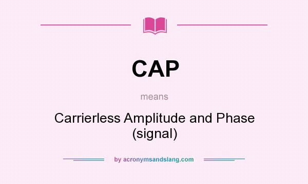 What does CAP mean? It stands for Carrierless Amplitude and Phase (signal)