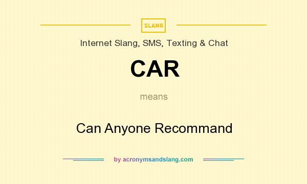 What does CAR mean? It stands for Can Anyone Recommand