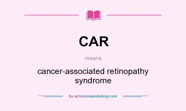What does CAR mean? It stands for cancer-associated retinopathy syndrome