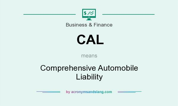 What does CAL mean? It stands for Comprehensive Automobile Liability