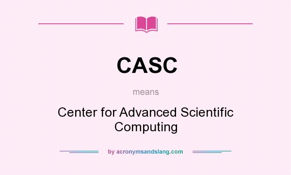 What does CASC mean? It stands for Center for Advanced Scientific Computing