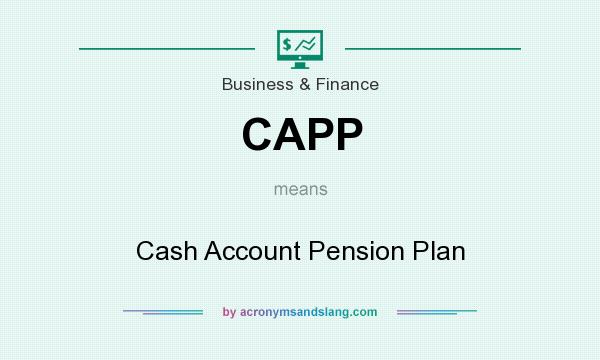 What does CAPP mean? It stands for Cash Account Pension Plan