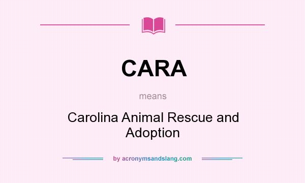 What does CARA mean? It stands for Carolina Animal Rescue and Adoption