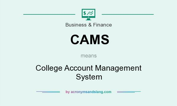 What does CAMS mean? It stands for College Account Management System