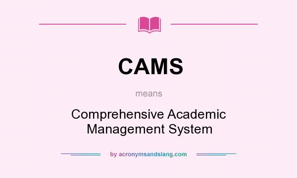 What does CAMS mean? It stands for Comprehensive Academic Management System