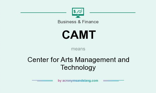 What does CAMT mean? It stands for Center for Arts Management and Technology