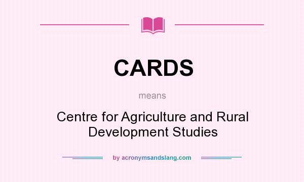 What does CARDS mean? It stands for Centre for Agriculture and Rural Development Studies