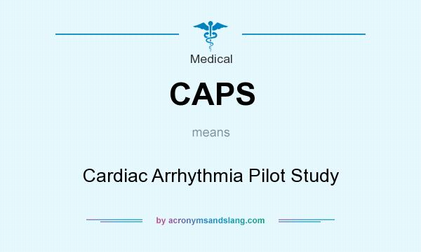 What does CAPS mean? It stands for Cardiac Arrhythmia Pilot Study
