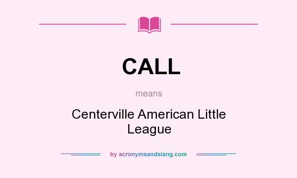 What does CALL mean? It stands for Centerville American Little League