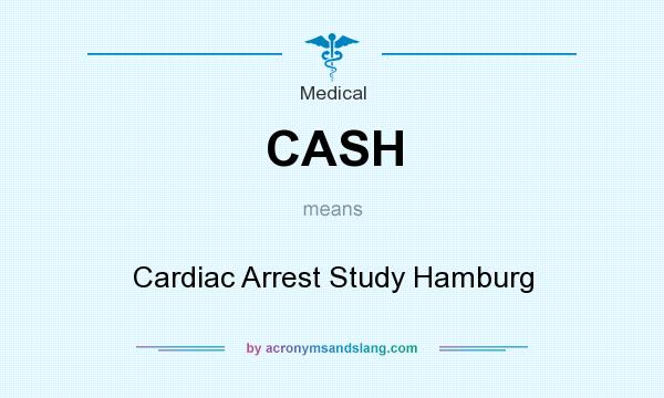What does CASH mean? It stands for Cardiac Arrest Study Hamburg