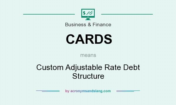 What does CARDS mean? It stands for Custom Adjustable Rate Debt Structure