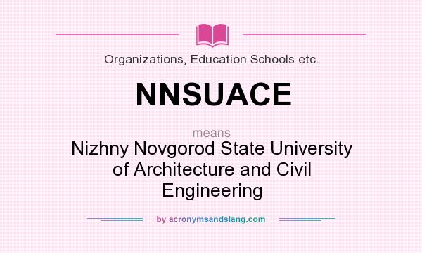 What does NNSUACE mean? It stands for Nizhny Novgorod State University of Architecture and Civil Engineering