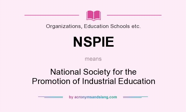 What does NSPIE mean? It stands for National Society for the Promotion of Industrial Education