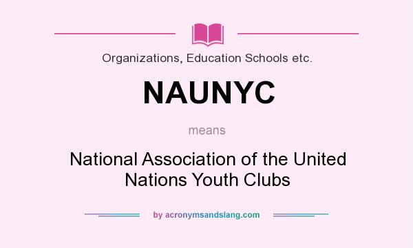 What does NAUNYC mean? It stands for National Association of the United Nations Youth Clubs