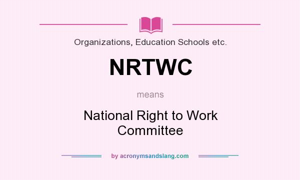 What does NRTWC mean? It stands for National Right to Work Committee