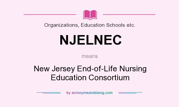What does NJELNEC mean? It stands for New Jersey End-of-Life Nursing Education Consortium