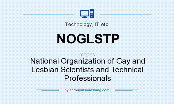 What does NOGLSTP mean? It stands for National Organization of Gay and Lesbian Scientists and Technical Professionals