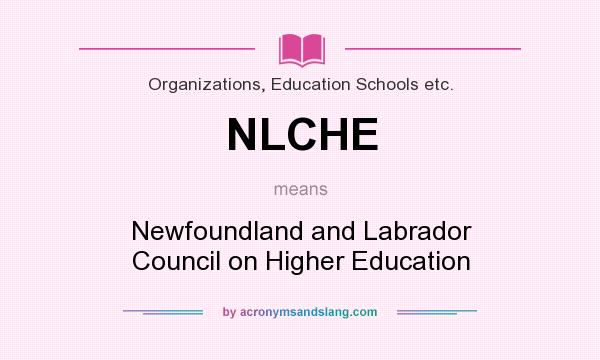 What does NLCHE mean? It stands for Newfoundland and Labrador Council on Higher Education