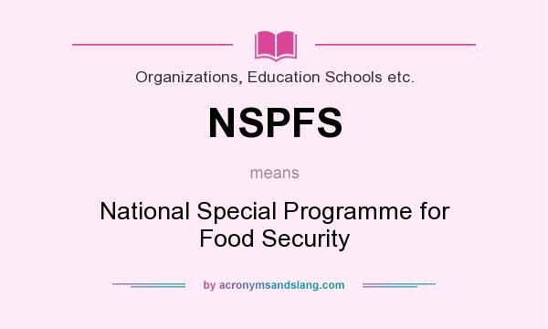 What does NSPFS mean? It stands for National Special Programme for Food Security