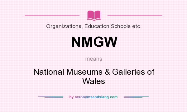 What does NMGW mean? It stands for National Museums & Galleries of Wales