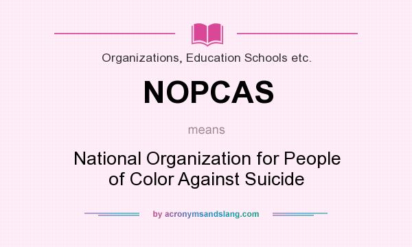 What does NOPCAS mean? It stands for National Organization for People of Color Against Suicide