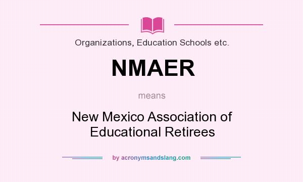 What does NMAER mean? It stands for New Mexico Association of Educational Retirees