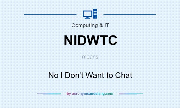 What does NIDWTC mean? It stands for No I Don`t Want to Chat