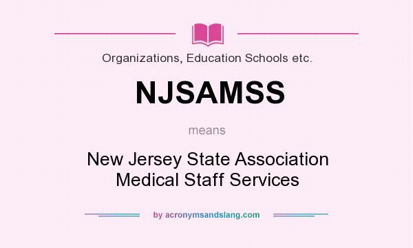 What does NJSAMSS mean? It stands for New Jersey State Association Medical Staff Services