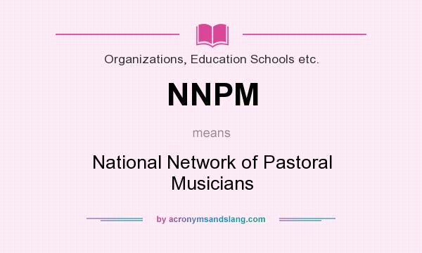 What does NNPM mean? It stands for National Network of Pastoral Musicians