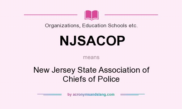 What does NJSACOP mean? It stands for New Jersey State Association of Chiefs of Police